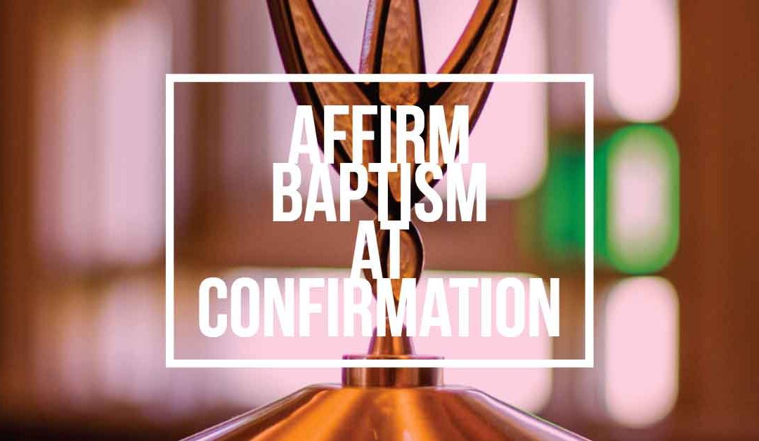 6 to Affirm Baptism at Confirmation, June 3 at 10:30 Worship