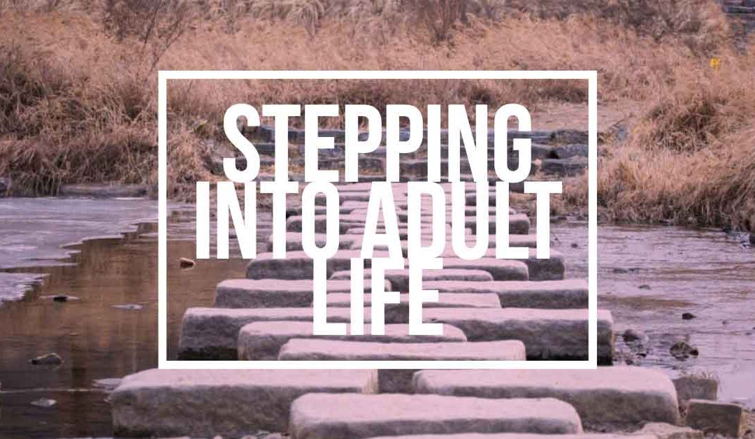 """""""Stepping Into Adult Life"""" for Parents of Adult Children June 3 @ 6:30"""